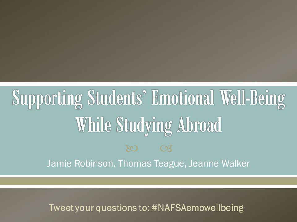  Jamie Robinson, Thomas Teague, Jeanne Walker Tweet your questions to: #NAFSAemowellbeing