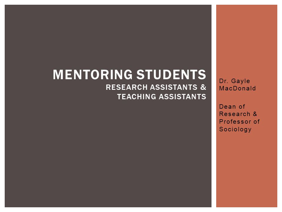 Dr. Gayle MacDonald Dean of Research & Professor of Sociology MENTORING STUDENTS RESEARCH ASSISTANTS & TEACHING ASSISTANTS