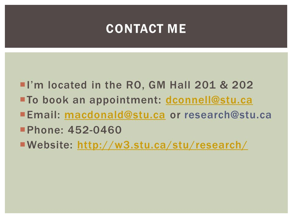  I'm located in the RO, GM Hall 201 & 202  To book an appointment: dconnell@stu.cadconnell@stu.ca  Email: macdonald@stu.ca or research@stu.camacdon