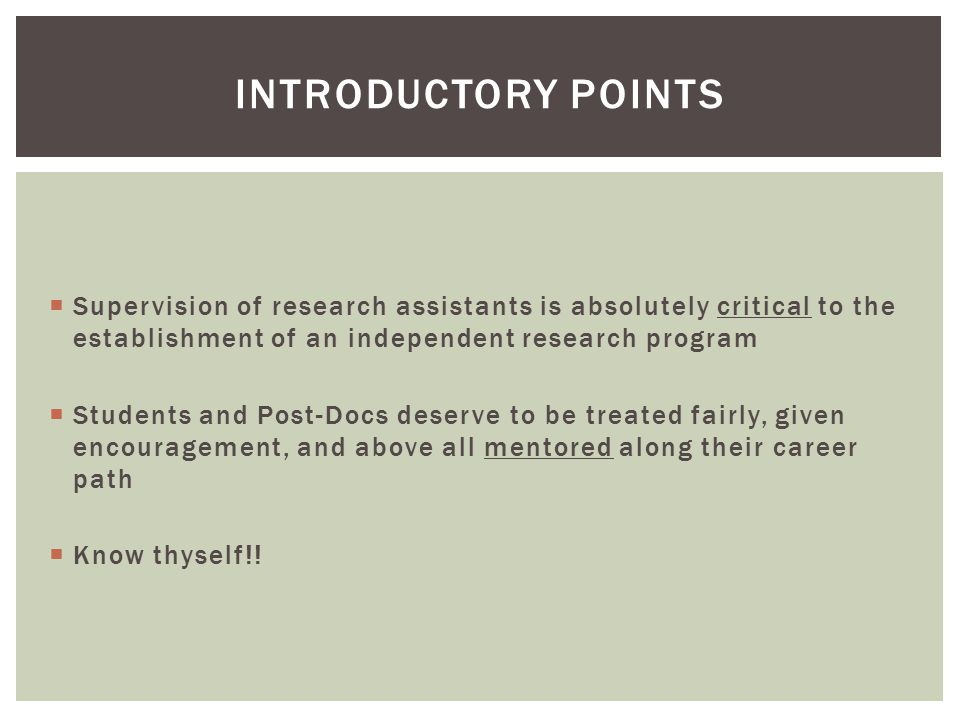  Supervision of research assistants is absolutely critical to the establishment of an independent research program  Students and Post-Docs deserve to be treated fairly, given encouragement, and above all mentored along their career path  Know thyself!.
