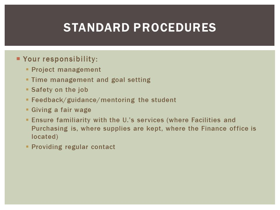 Your responsibility:  Project management  Time management and goal setting  Safety on the job  Feedback/guidance/mentoring the student  Giving