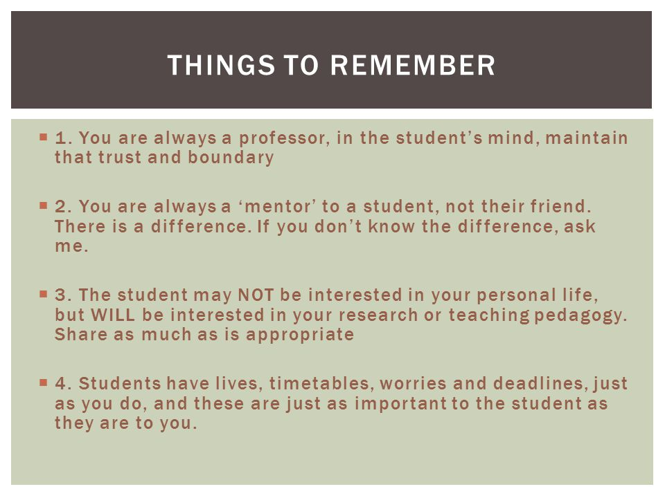  1. You are always a professor, in the student's mind, maintain that trust and boundary  2. You are always a 'mentor' to a student, not their friend