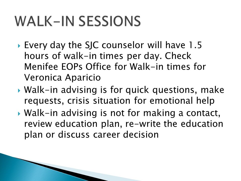  Every day the SJC counselor will have 1.5 hours of walk-in times per day.