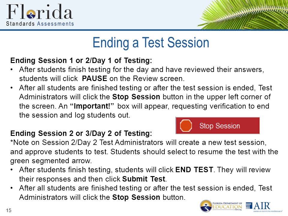 Ending a Test Session 15 Ending Session 1 or 2/Day 1 of Testing: After students finish testing for the day and have reviewed their answers, students w