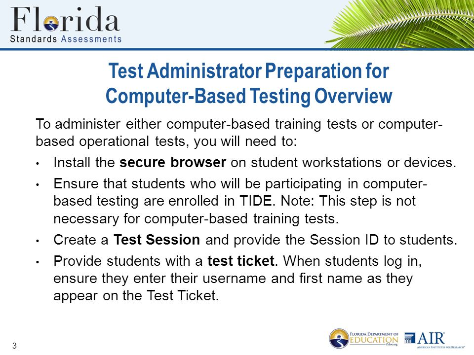 To administer either computer-based training tests or computer- based operational tests, you will need to: Install the secure browser on student works