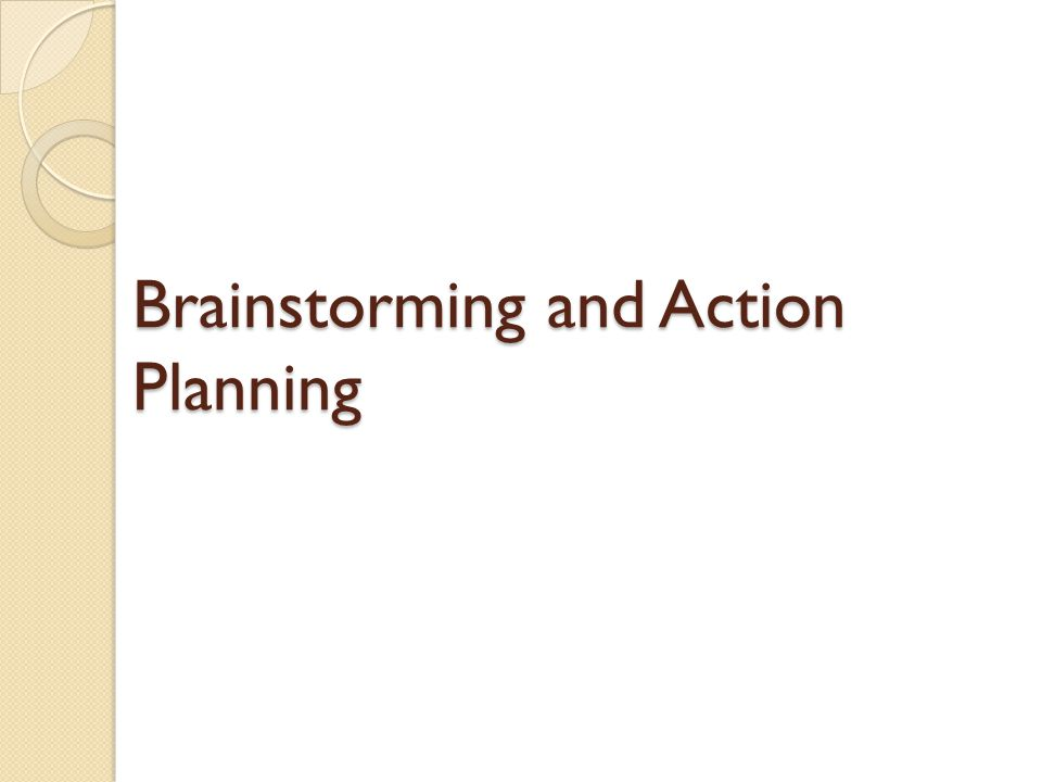 Brainstorming and Action Planning