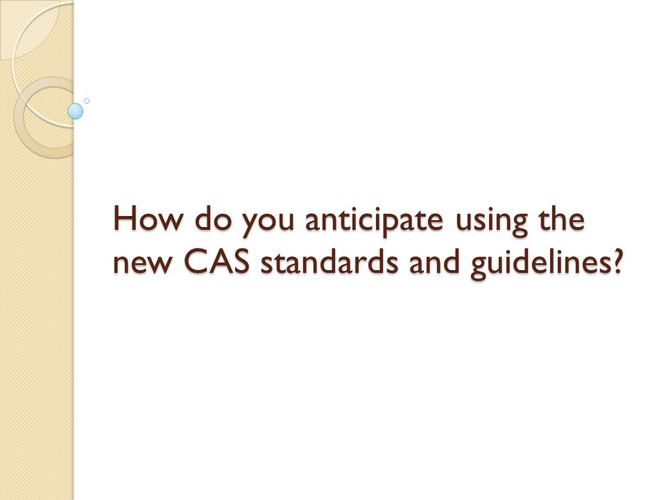 How do you anticipate using the new CAS standards and guidelines?