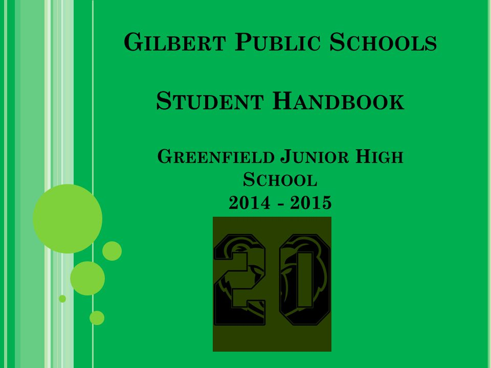 G ILBERT P UBLIC S CHOOLS S TUDENT H ANDBOOK G REENFIELD J UNIOR H IGH S CHOOL 2014 - 2015