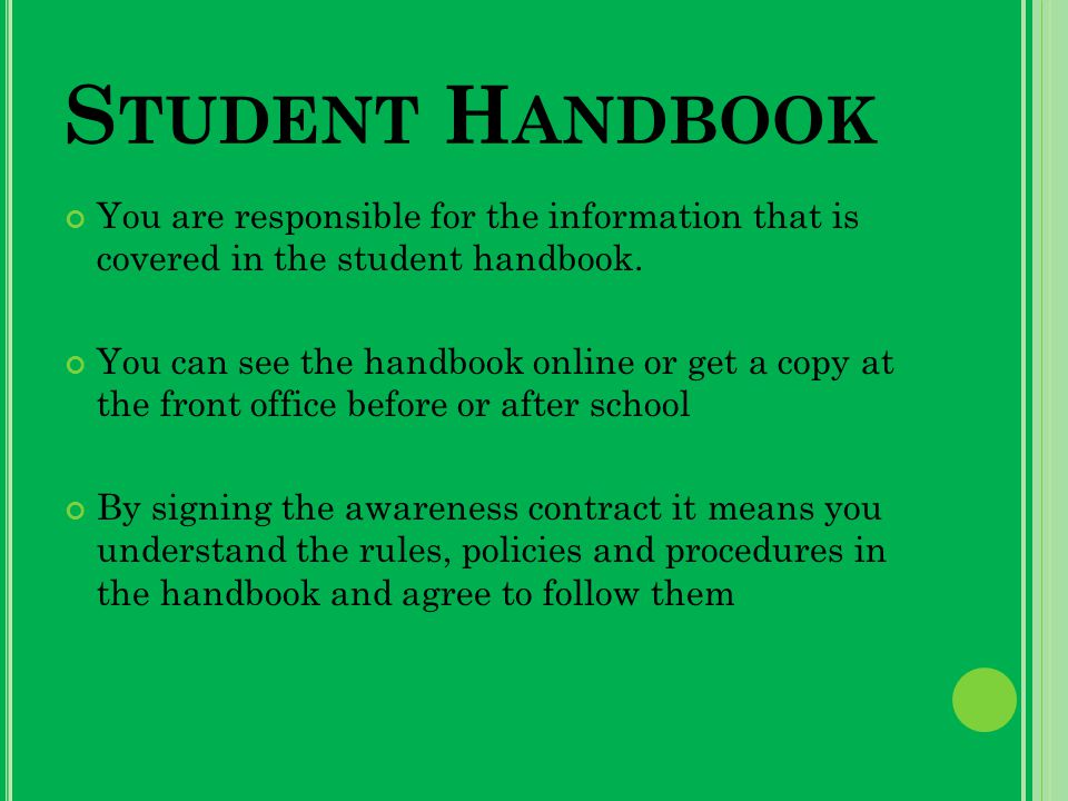 S TUDENT H ANDBOOK You are responsible for the information that is covered in the student handbook.