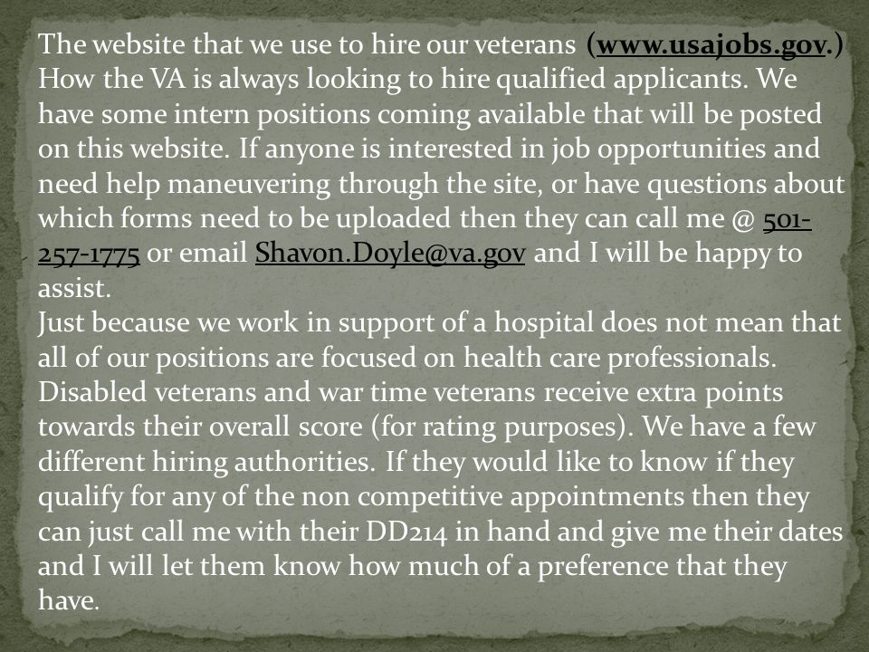 The website that we use to hire our veterans (www.usajobs.gov.) How the VA is always looking to hire qualified applicants.