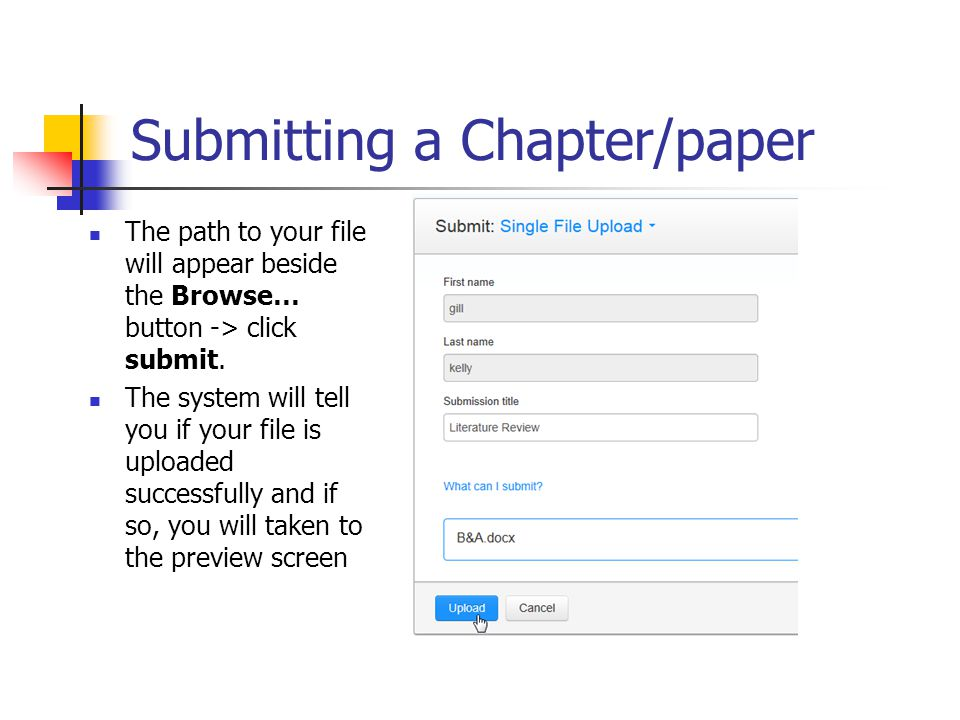 Submitting a Chapter/paper The path to your file will appear beside the Browse… button -> click submit.