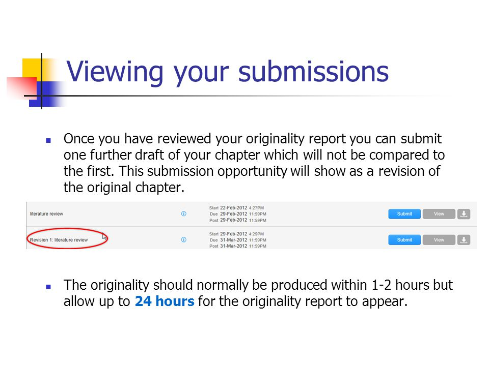 Viewing your submissions Once you have reviewed your originality report you can submit one further draft of your chapter which will not be compared to the first.