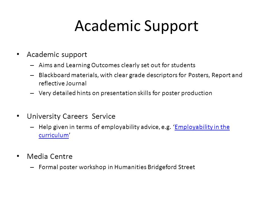 Academic Support Academic support – Aims and Learning Outcomes clearly set out for students – Blackboard materials, with clear grade descriptors for P