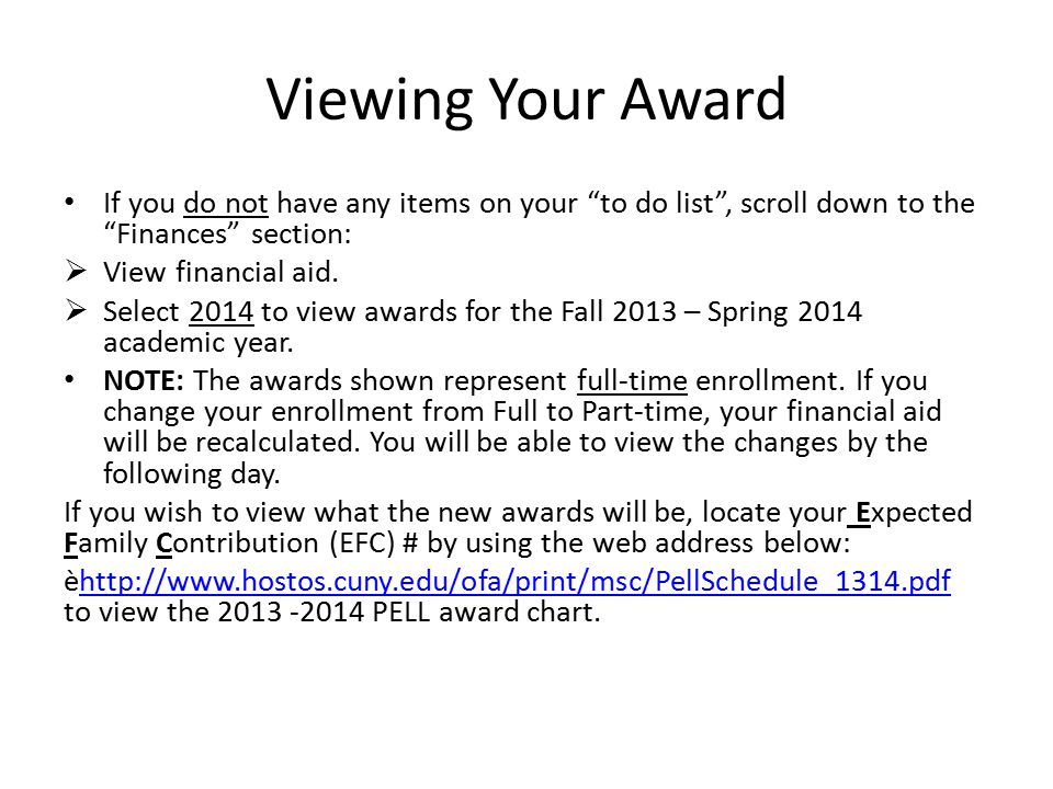 "Viewing Your Award If you do not have any items on your ""to do list"", scroll down to the ""Finances"" section:  View financial aid.  Select 2014 to vi"