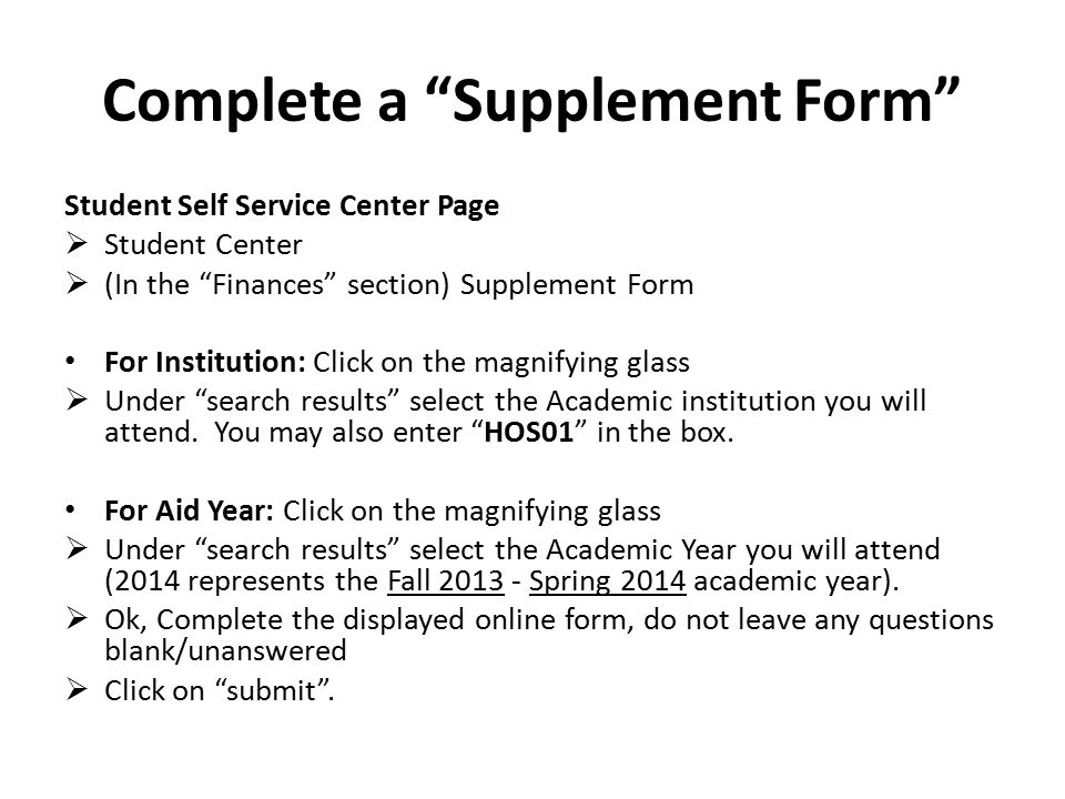 "Complete a ""Supplement Form"" Student Self Service Center Page  Student Center  (In the ""Finances"" section) Supplement Form For Institution: Click on"