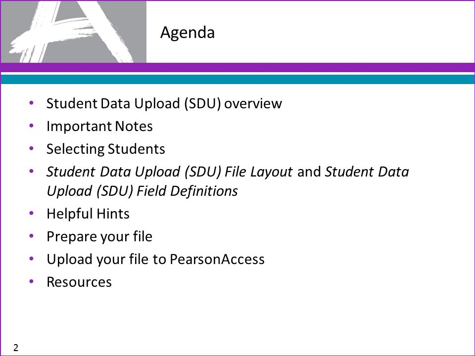 Student Data Upload (SDU) overview Important Notes Selecting Students Student Data Upload (SDU) File Layout and Student Data Upload (SDU) Field Definitions Helpful Hints Prepare your file Upload your file to PearsonAccess Resources Agenda 2