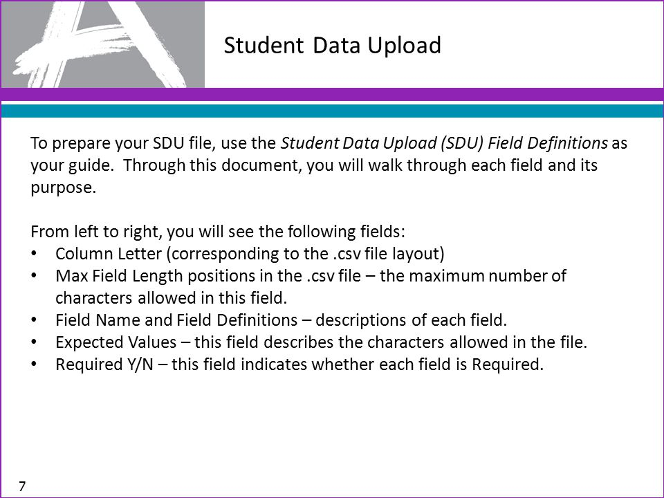 Student Data Upload 7 To prepare your SDU file, use the Student Data Upload (SDU) Field Definitions as your guide.