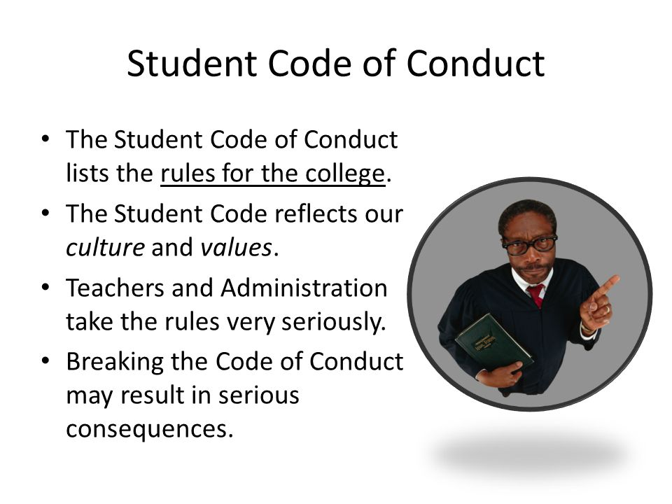 Student Code of Conduct The Student Code of Conduct lists the rules for the college.