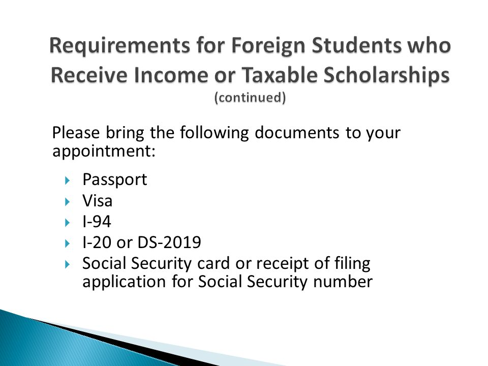Please bring the following documents to your appointment:  Passport  Visa  I-94  I-20 or DS-2019  Social Security card or receipt of filing appli