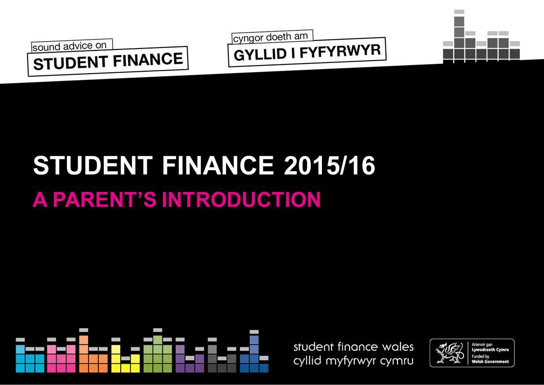 STUDENT FINANCE 2015/16 A PARENT'S INTRODUCTION
