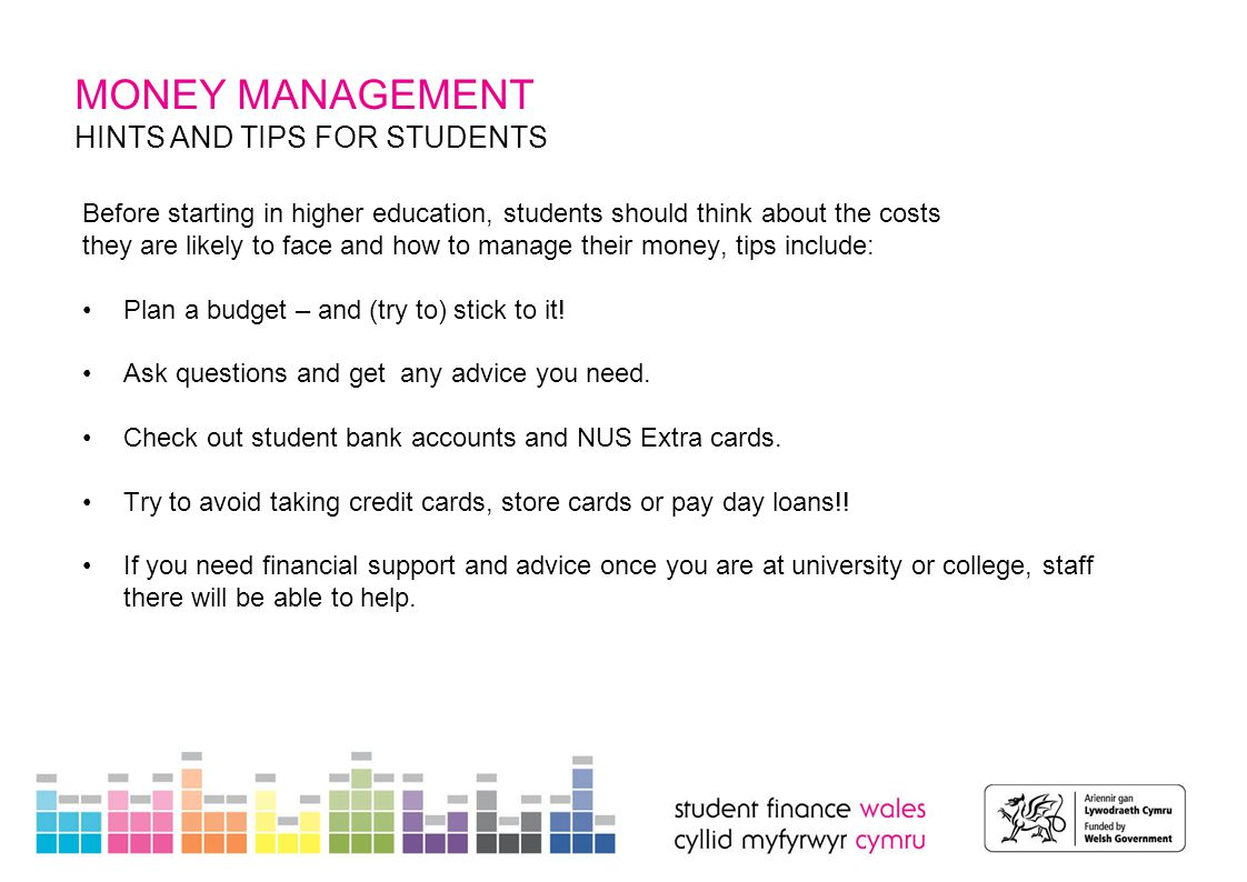 HINTS AND TIPS FOR STUDENTS Before starting in higher education, students should think about the costs they are likely to face and how to manage their