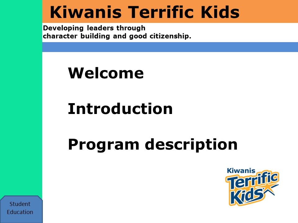 Kiwanis Terrific Kids Developing leaders through character building and good citizenship.