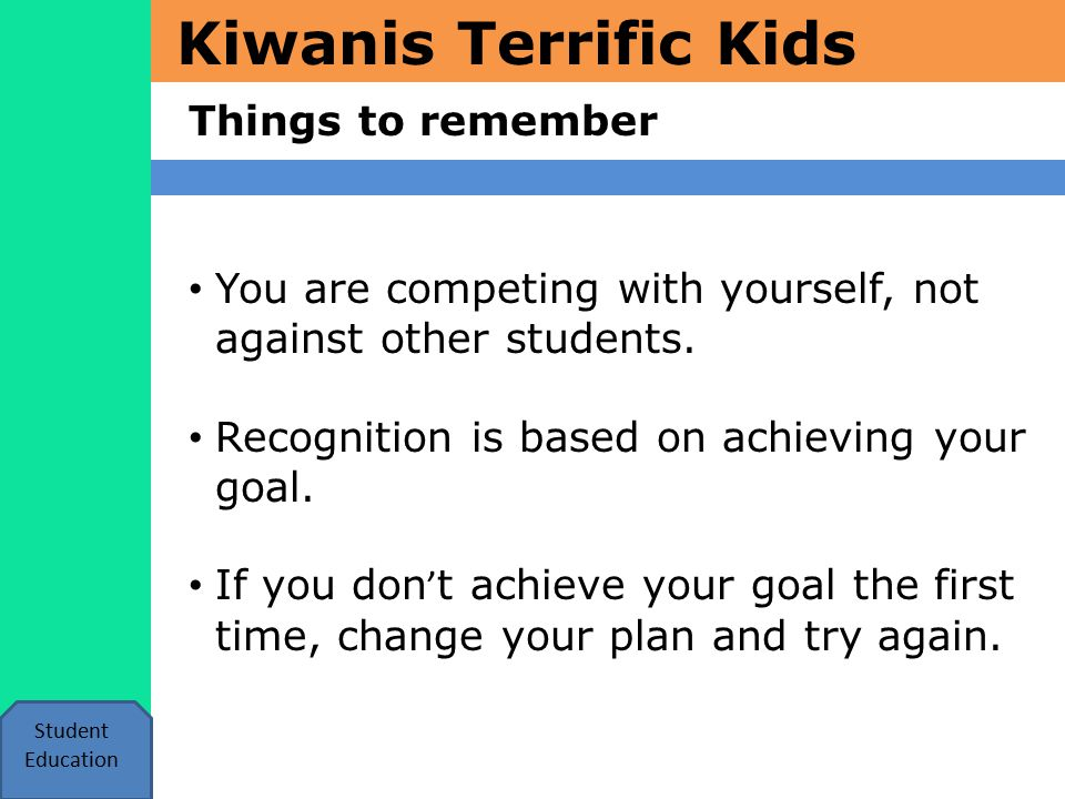 Kiwanis Terrific Kids Things to remember Student Education You are competing with yourself, not against other students.