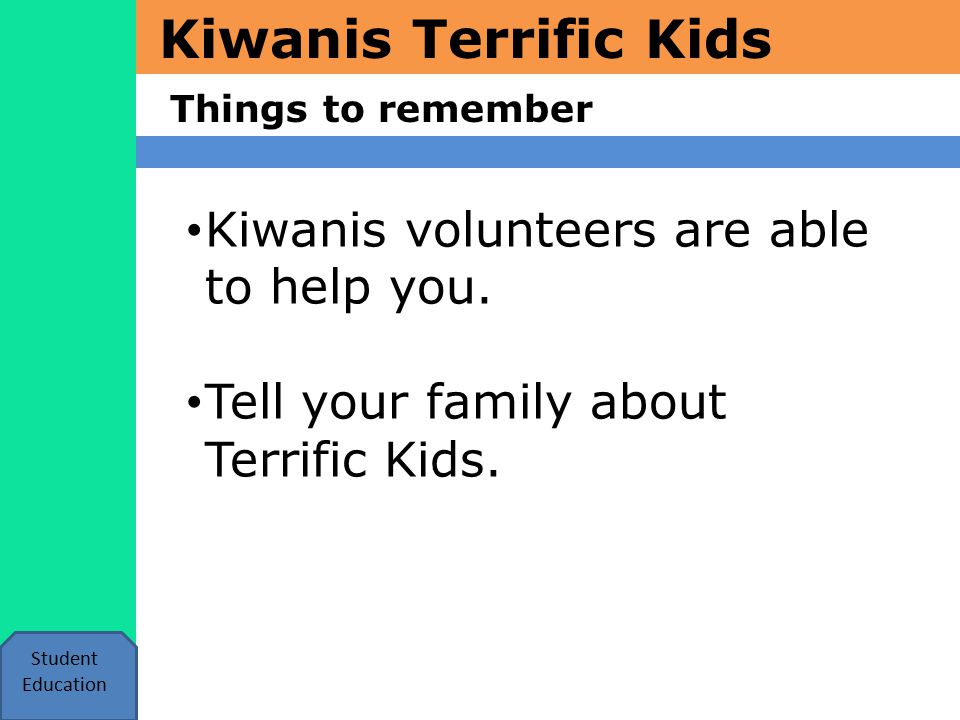 Kiwanis Terrific Kids Things to remember Student Education Kiwanis volunteers are able to help you.