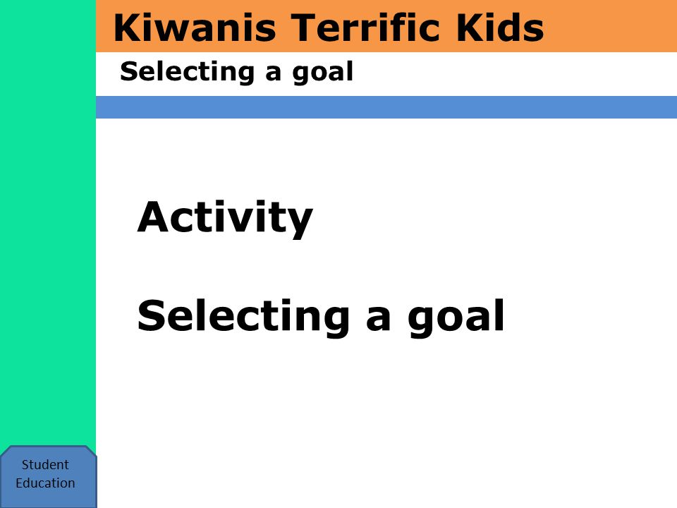 Kiwanis Terrific Kids Selecting a goal Student Education Activity Selecting a goal