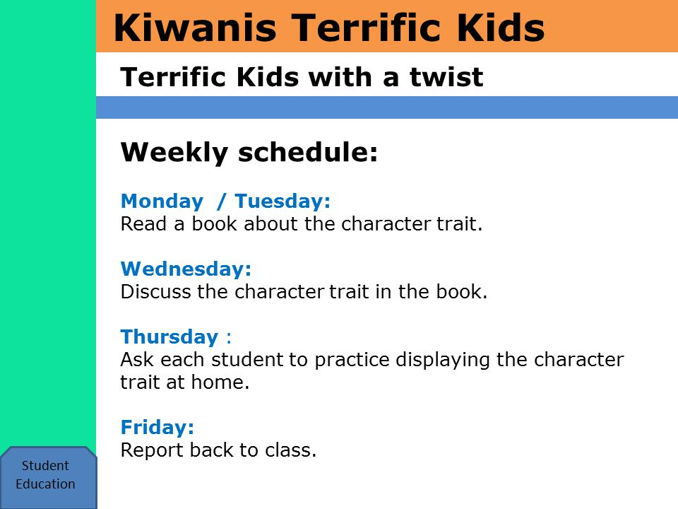 Kiwanis Terrific Kids Terrific Kids with a twist Student Education Weekly schedule: Monday / Tuesday: Read a book about the character trait.