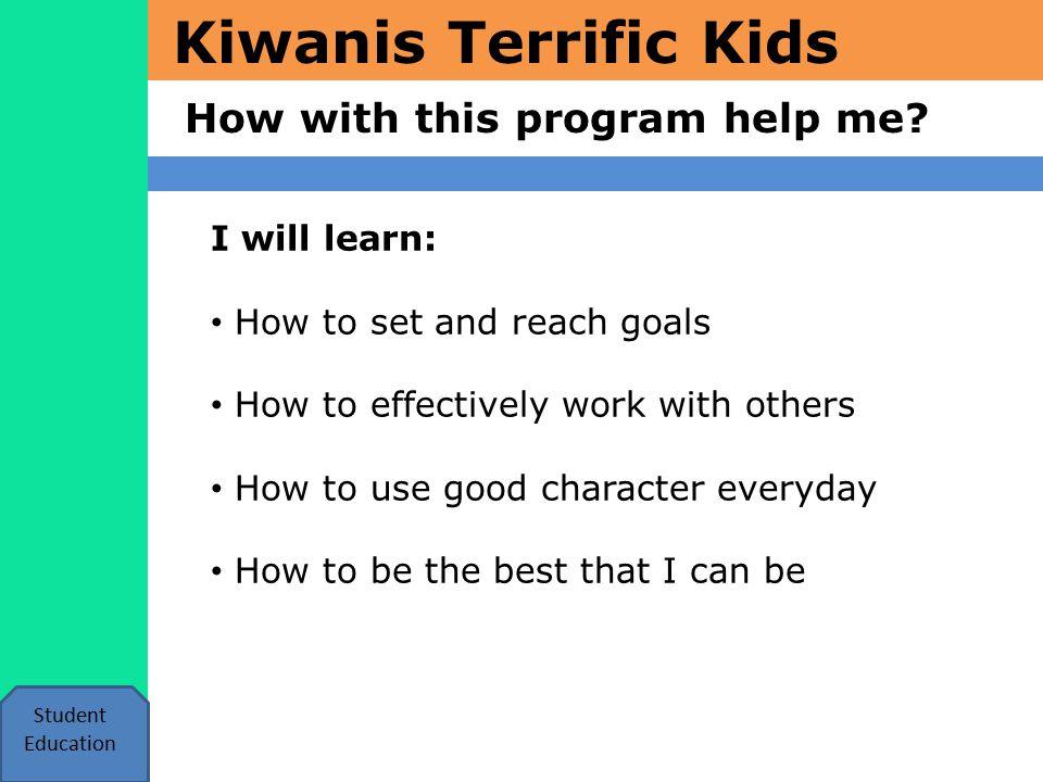 Kiwanis Terrific Kids Kiwanis Volunteers Student Education A Kiwanis club sponsors this program.