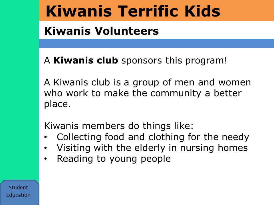 Kiwanis Terrific Kids Kiwanis Volunteers Student Education A Kiwanis club sponsors this program.