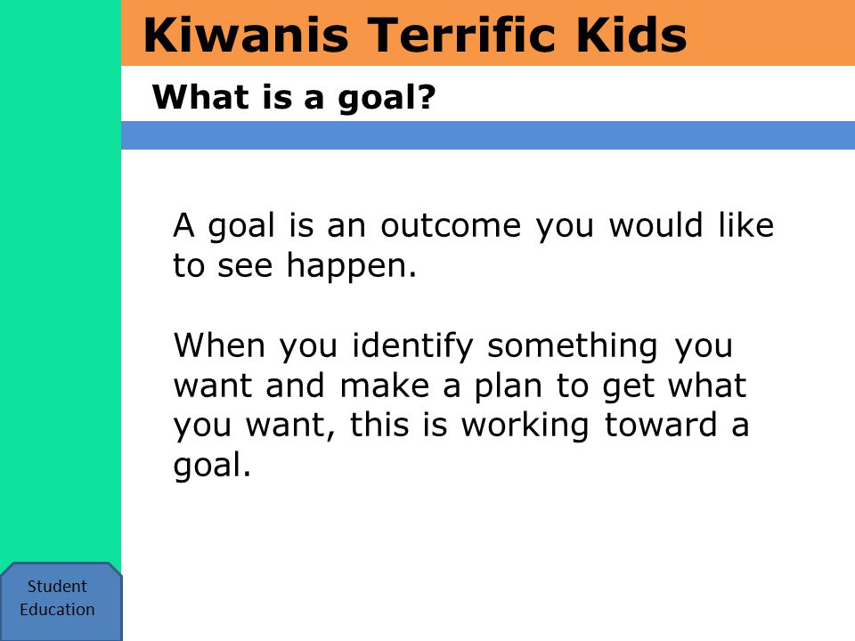 Kiwanis Terrific Kids Examples of goals Student Education I will raise my hand during class discussion when I want to make a comment and will not blurt out my thoughts.