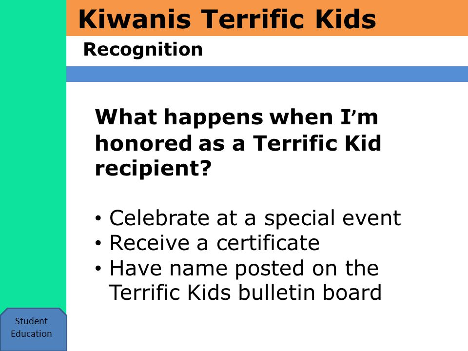 Kiwanis Terrific Kids Recognition Student Education What happens if I don ' t achieve my Terrific Kids goal.