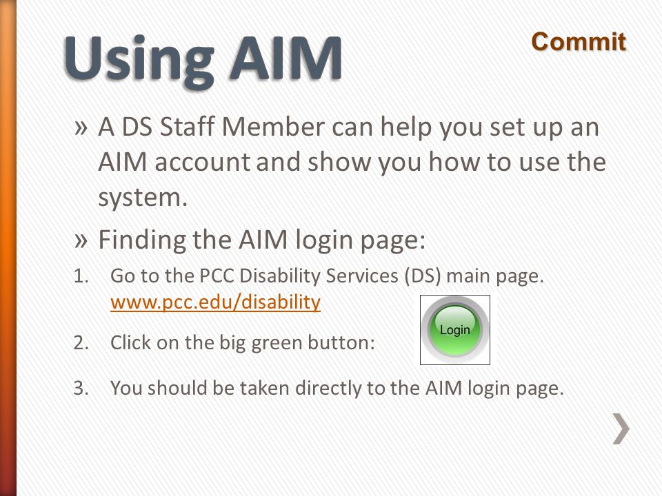 » A DS Staff Member can help you set up an AIM account and show you how to use the system.
