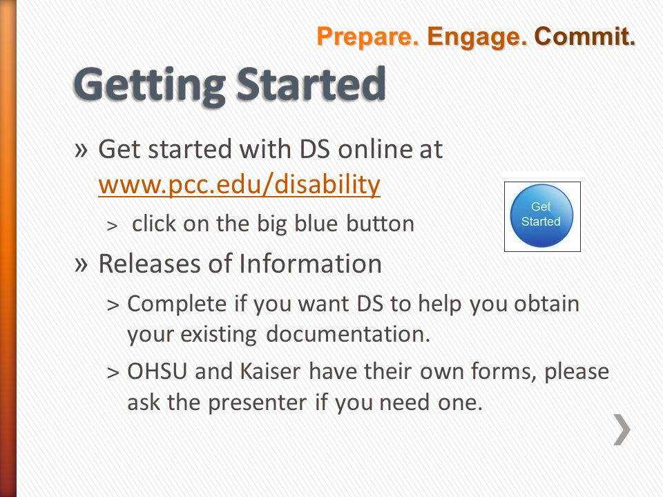 » Get started with DS online at     ˃ click on the big blue button » Releases of Information ˃Complete if you want DS to help you obtain your existing documentation.