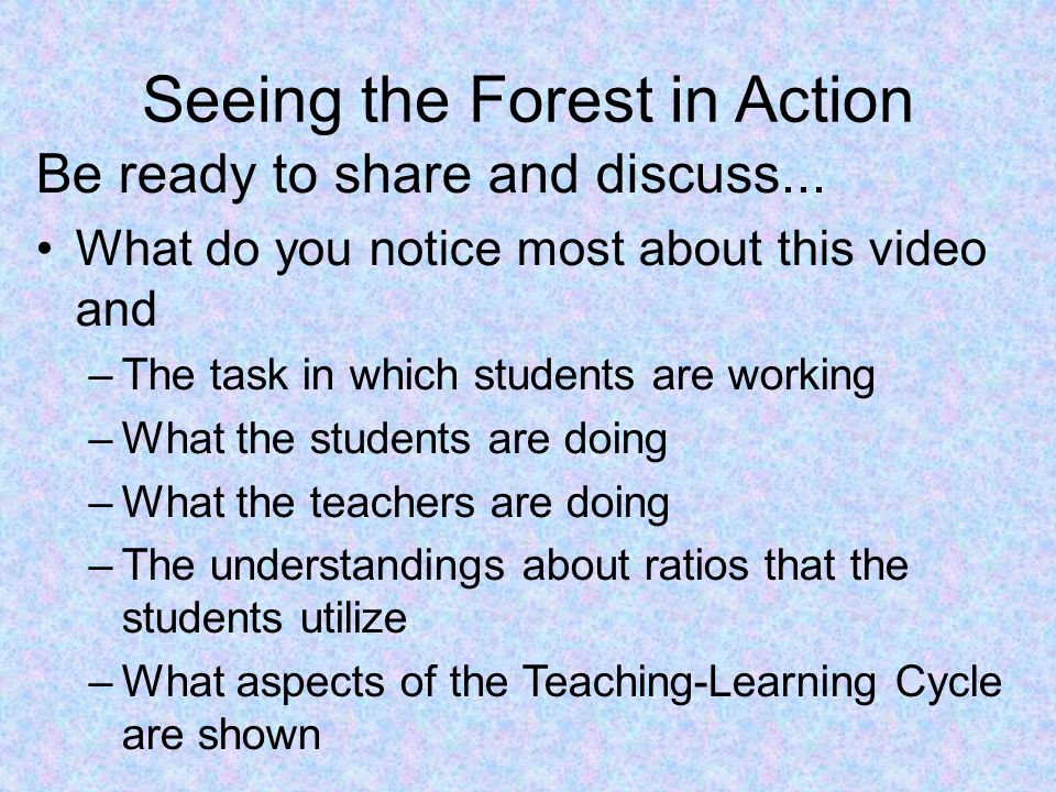 Seeing the Forest in Action Be ready to share and discuss...
