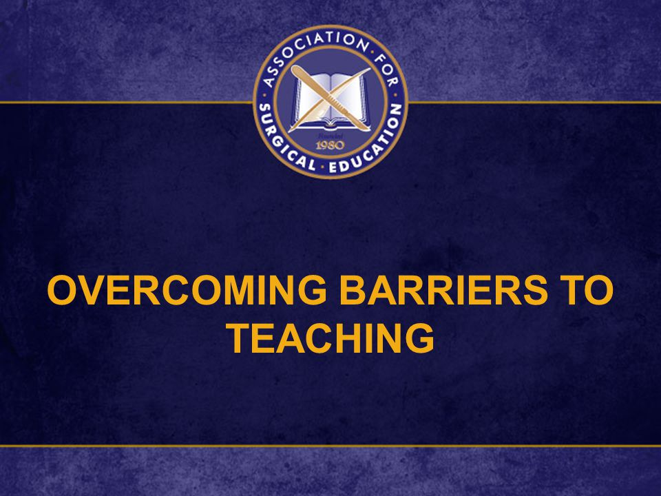 OVERCOMING BARRIERS TO TEACHING