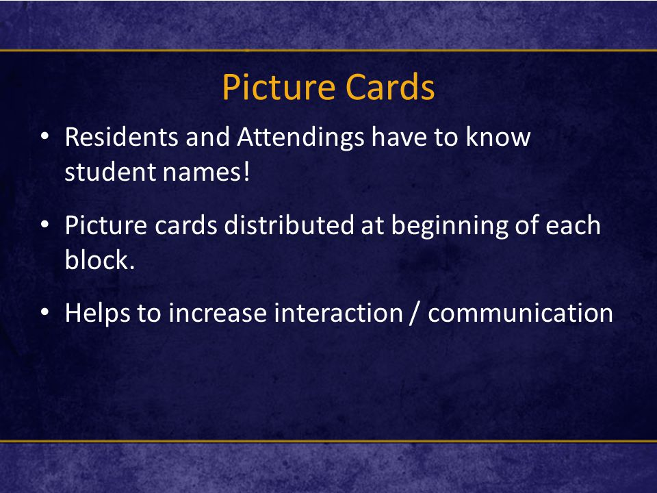 Picture Cards Residents and Attendings have to know student names.