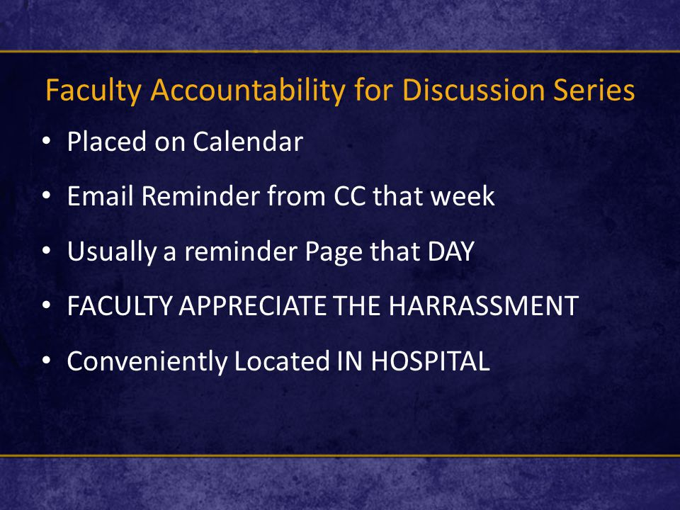 Faculty Accountability for Discussion Series Placed on Calendar Email Reminder from CC that week Usually a reminder Page that DAY FACULTY APPRECIATE T