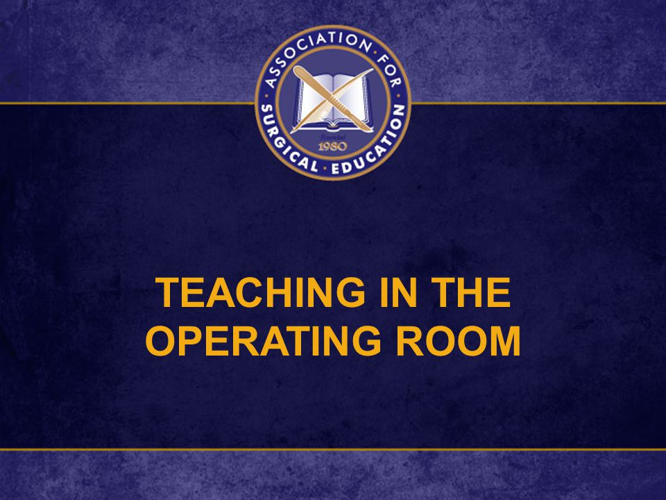 TEACHING IN THE OPERATING ROOM
