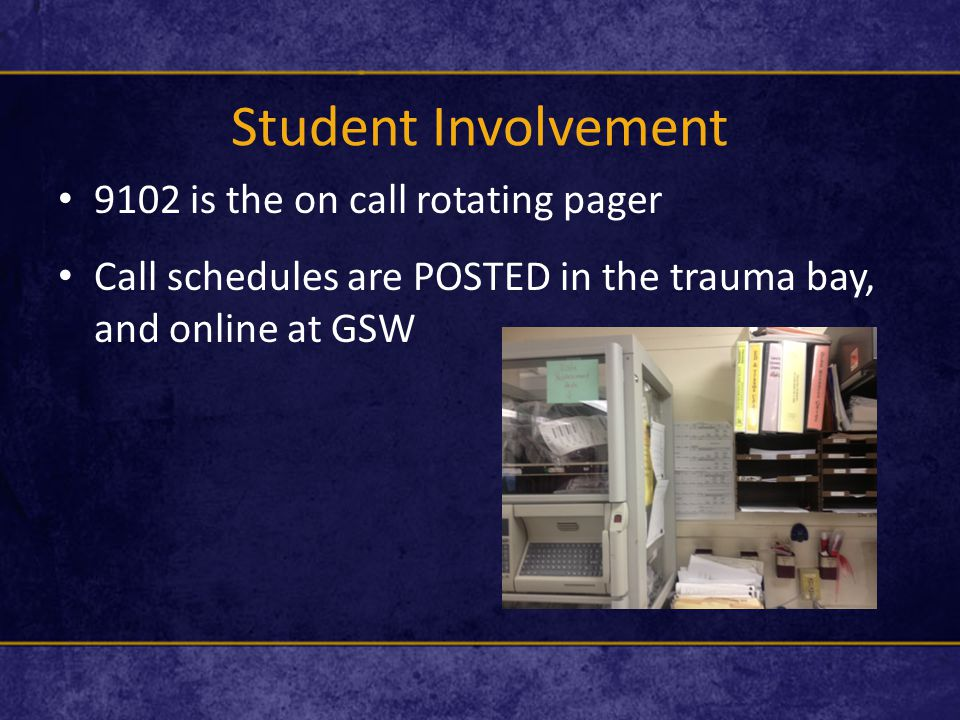 Student Involvement 9102 is the on call rotating pager Call schedules are POSTED in the trauma bay, and online at GSW