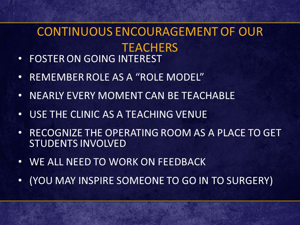 """CONTINUOUS ENCOURAGEMENT OF OUR TEACHERS FOSTER ON GOING INTEREST REMEMBER ROLE AS A """"ROLE MODEL"""" NEARLY EVERY MOMENT CAN BE TEACHABLE USE THE CLINIC"""