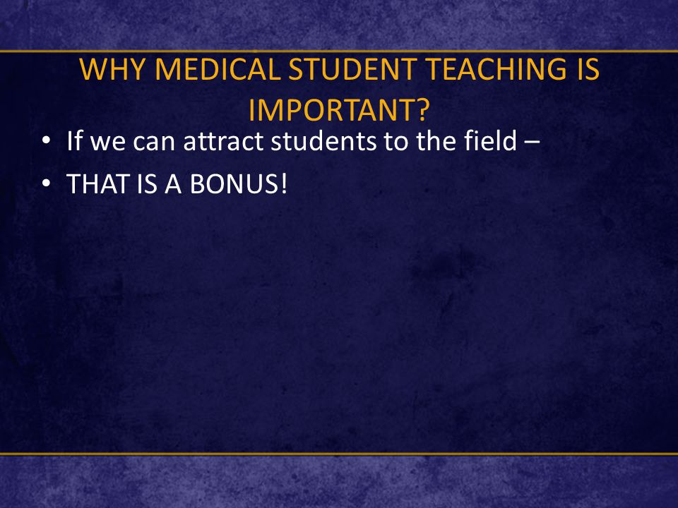 WHY MEDICAL STUDENT TEACHING IS IMPORTANT.