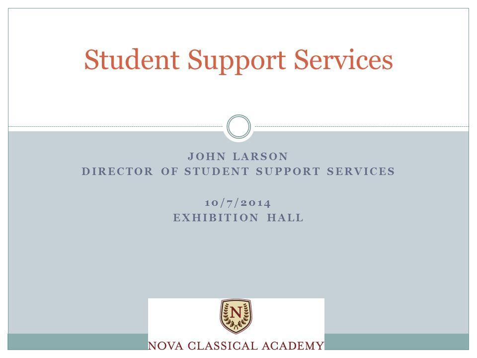 JOHN LARSON DIRECTOR OF STUDENT SUPPORT SERVICES 10/7/2014 EXHIBITION HALL Student Support Services