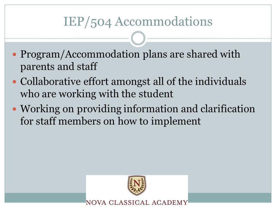 IEP/504 Accommodations Program/Accommodation plans are shared with parents and staff Collaborative effort amongst all of the individuals who are working with the student Working on providing information and clarification for staff members on how to implement