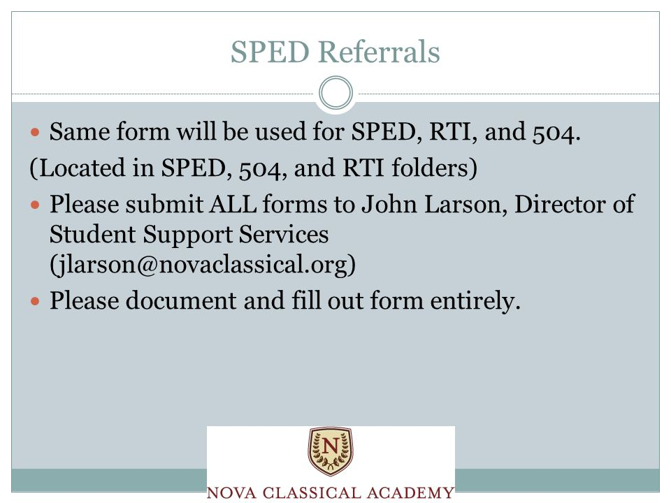 SPED Referrals Same form will be used for SPED, RTI, and 504.