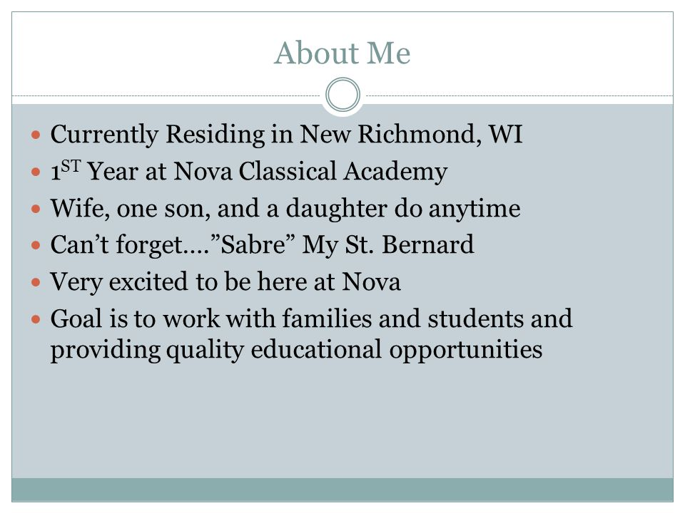 About Me Currently Residing in New Richmond, WI 1 ST Year at Nova Classical Academy Wife, one son, and a daughter do anytime Can't forget…. Sabre My St.