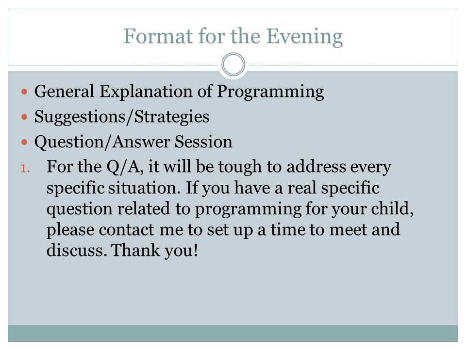 Format for the Evening General Explanation of Programming Suggestions/Strategies Question/Answer Session 1.