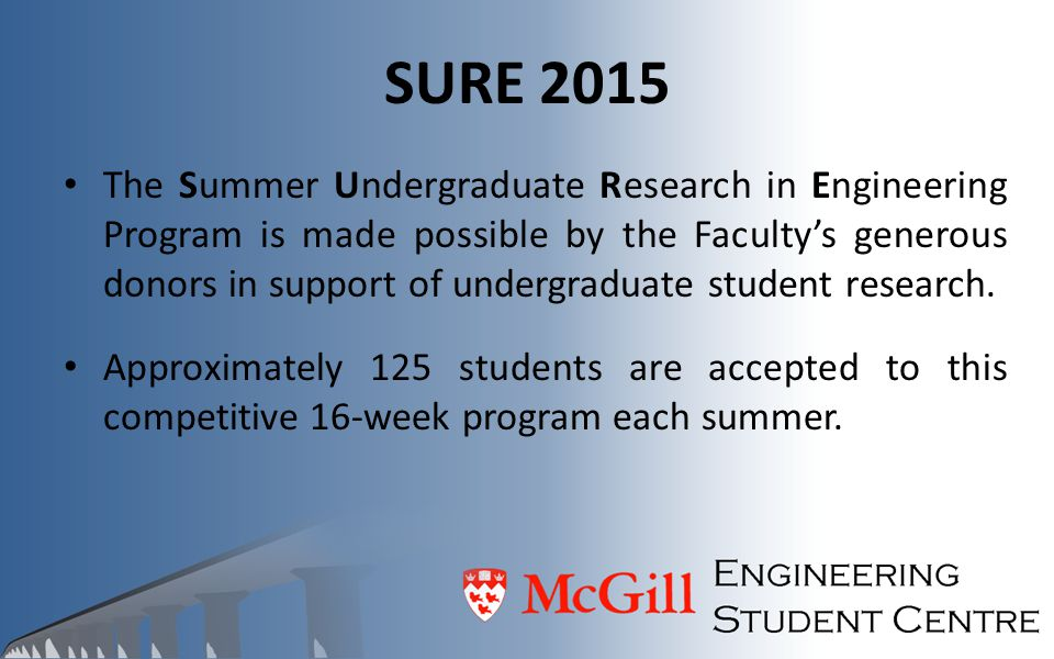 SURE 2015 The Summer Undergraduate Research in Engineering Program is made possible by the Faculty's generous donors in support of undergraduate stude